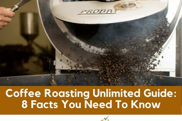 Coffee Roasting Unlimited Guide: 8 Facts You Need To Know