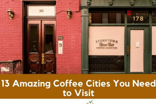 13 Amazing Coffee Cities You Need to Visit