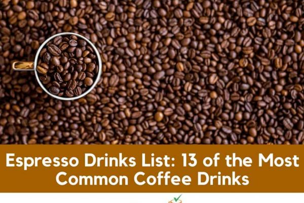 Espresso Drinks List: 13 of the Most Common Coffee Drinks