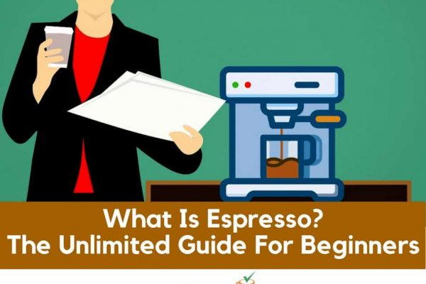 What Is Espresso? The Unlimited Guide For Beginners