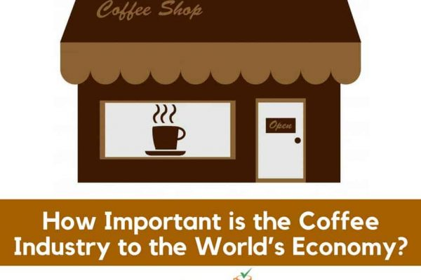 How Important is the Coffee Industry to the World's Economy?