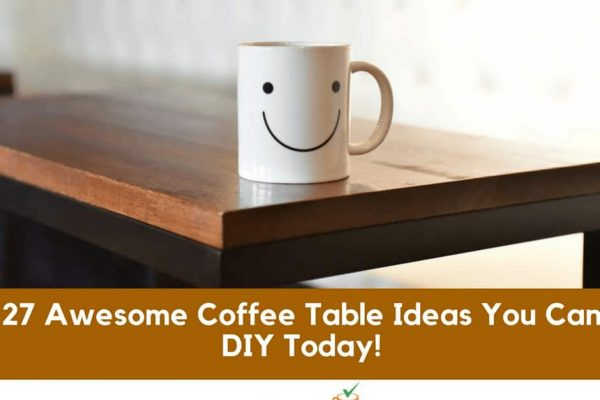 27 Awesome Coffee Table Ideas You Can DIY Today!
