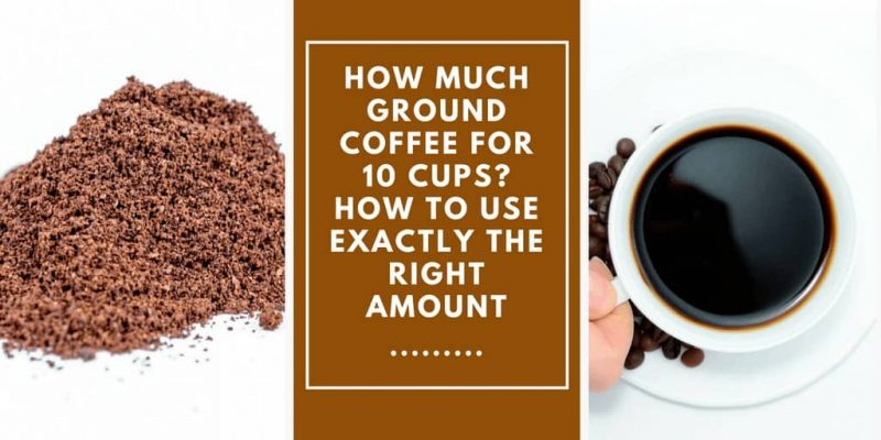 How Much Ground Coffee for 10 Cups?