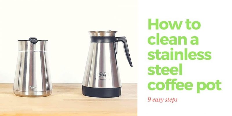 How To Clean A Stainless Steel Coffee Pot? 9 Easy Steps