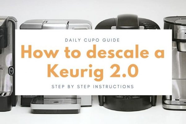 How to Descale a Keurig 2.0: Step by Step Instructions (Two Methods)