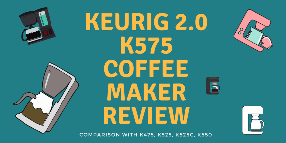 Keurig 2.0 K575 Coffee Maker Review