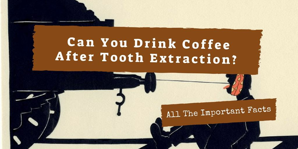 Can You Drink Coffee After Tooth Extraction