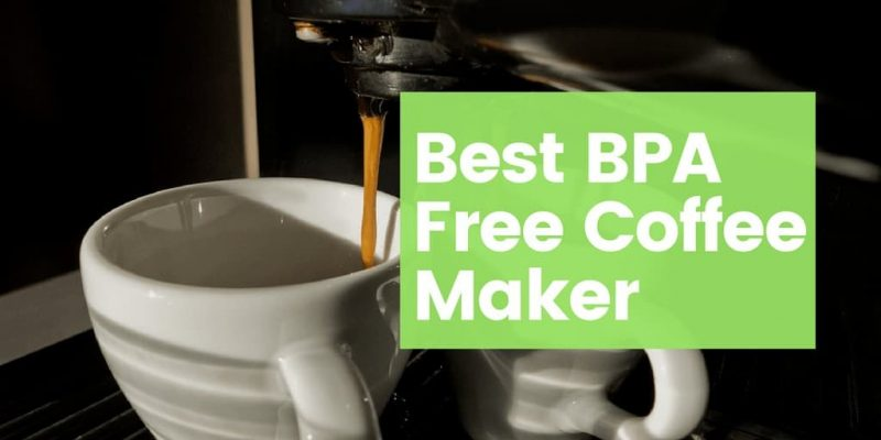 5 Best BPA Free Coffee Makers of 2019 (Non Toxic)