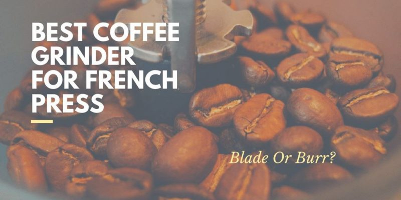 11 Best Coffee Grinders for French Press (Electric & Manual)