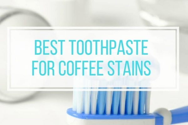 5 Best Toothpaste for Coffee Stains (Whiten Your Teeth Fast!)