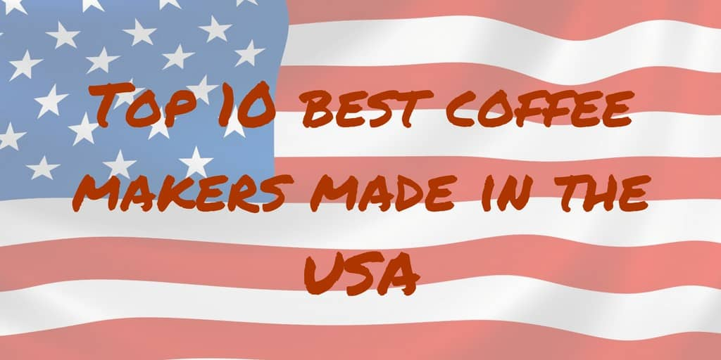 Top 10 best coffee maker made in USA