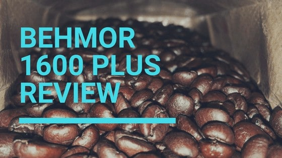 Behmor 1600 plus review