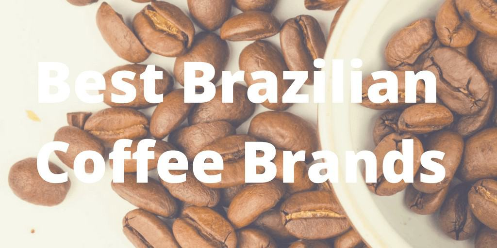 Best Brazilian Coffee Brands