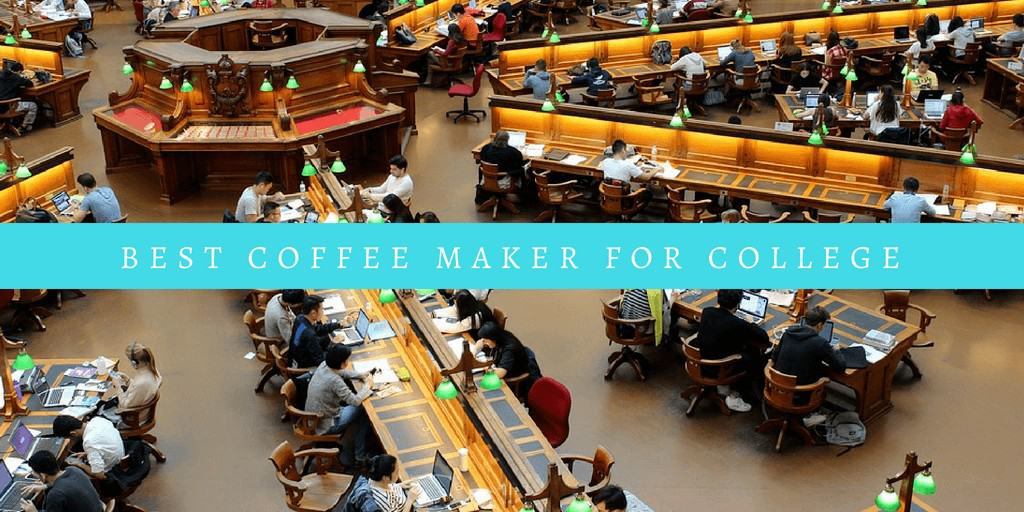 Best Coffee Maker For College dorm