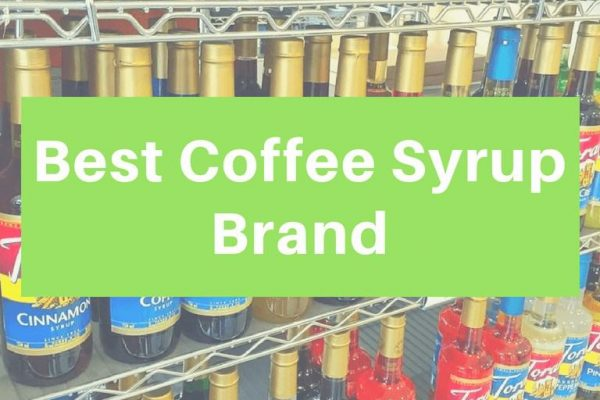 Best Coffee Syrup Brand – Top 10 Flavors (Updated 2019)