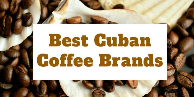 5 Best Cuban Coffee Brands (Updated 2020)