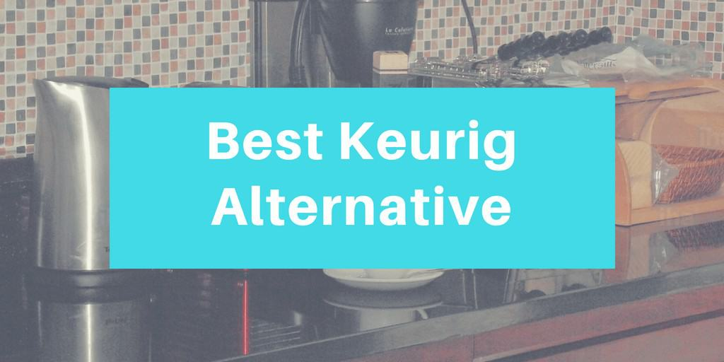 Best Keurig Alternative