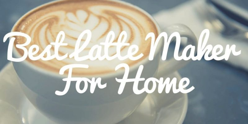 7 Best Latte Coffee Makers of 2020 – Latte Coffee Maker Reviews