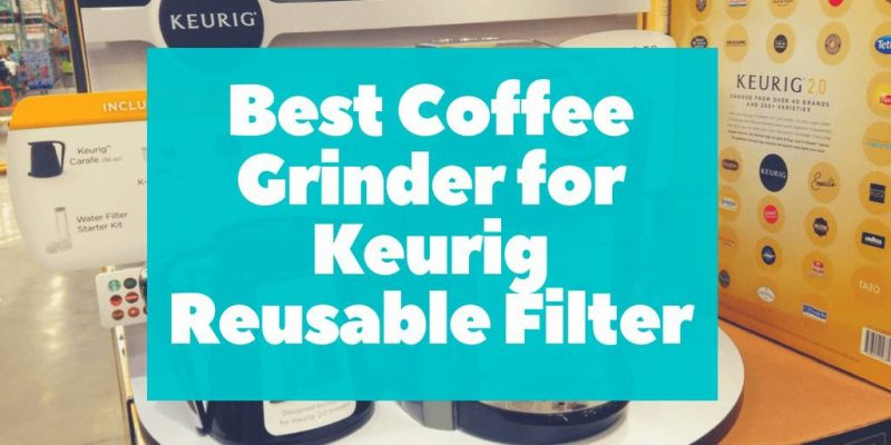 Best Coffee Grinder for Keurig – Top 5 Picks (2019 Updated)