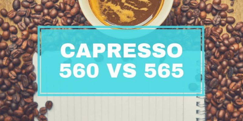 Capresso 560 vs 565 – What's the Difference? (2019)