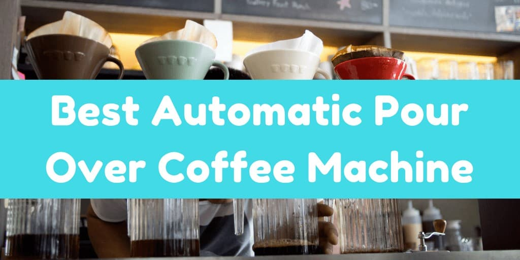 Best Automatic Pour Over Coffee Machine