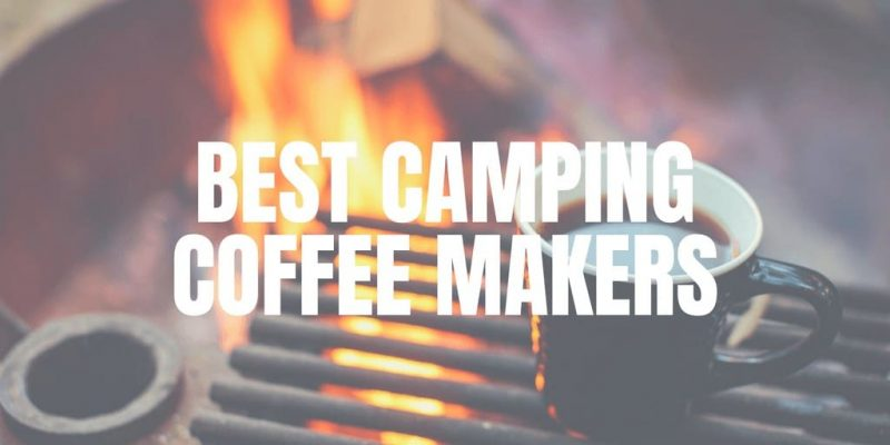 5 Best Camping Coffee Makers (Review of 2020)