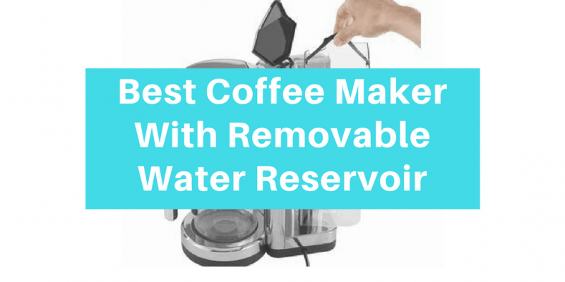 6 Best Coffee Maker With Removable Water Reservoir (2020)