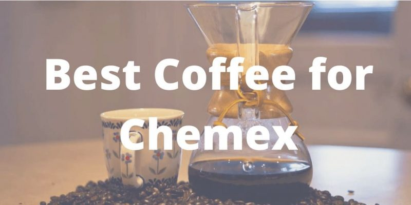 4 Best Coffee for Chemex (Updated 2019)