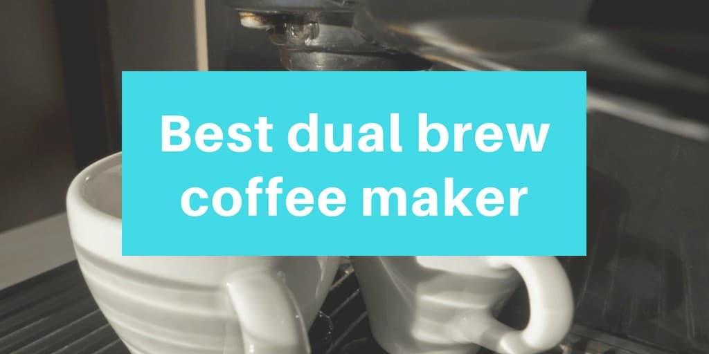 Best dual brew coffee maker