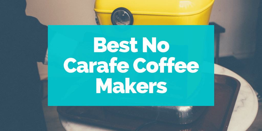 Best No Carafe Coffee Makers