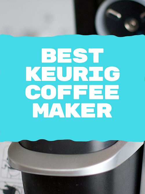 Best Keurig Coffee Maker Review